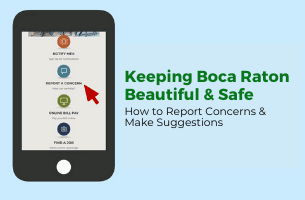 Keeping Boca Raton Beautiful and safe. How to report concerns and make suggestions.